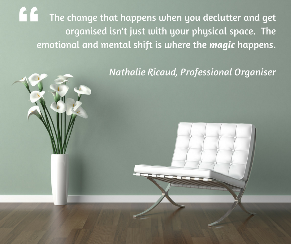 The change that happens when you declutter and get organised isn't just with your physical space. The emotional and mental shift is where the magic happens